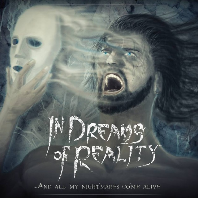 In Dreams Of Reality - ...And all my nightmares come alive